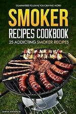 Smoker Recipes Cookbook - 25 Addicting Smoker Recipes : Guaranteed to Leave...