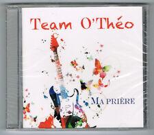 TEAM O'THÉO - MA PRIÈRE - 2015 - CD 16 TITRES - NEW NEUF NEU