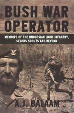Bush War Operator : Memoirs of the Rhodesian Light Infantry, Selous Scouts an...