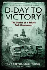 D-Day to Victory: The Diaries of a British Tank Commander,Sgt Trevor Greenwood,