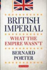 NEW - British Imperial: What the Empire Wasn't by Porter, Bernard