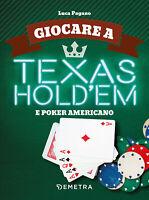 Giocare a Texas Hold'em e poker americano - Pagano Luca