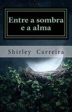 Entre a Sombra e a Alma : Poesia by Shirley Carreira (2013, Paperback)