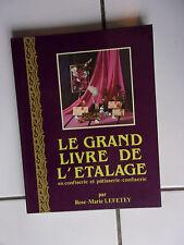 Rose Marie LEFETEY Le grand livre de l' étalage en confiserie et  patisserie