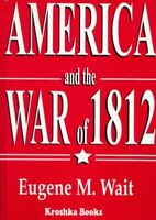 America and the War of 1812, Hardcover by Wait, Eugene M., Brand New, Free P&...