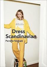 Dress Scandinavian: Style your Life and Wardrobe the Danish Way by Pernille...
