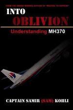 Into Oblivion : Understanding MH370 by Samir Kohli (2014, Paperback)