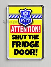 New, Quality Fridge Magnet, FRIDGE POLICE - ATTENTION! SHUT THE FRIDGE DOOR!