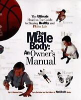 The Male Body: An Owner's Manual: The Ultimate Head-to-Toe Guide to Staying Heal