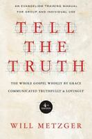 Tell the Truth: The Whole Gospel Wholly by Grace Communicated Truthfully & Lovin
