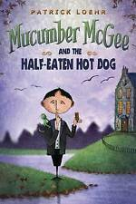 Mucumber McGee and the Half-Eaten Hot Dog by Loehr, Patrick -Hcover