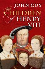 The Children of Henry VIII by John Guy (2013, Hardcover)
