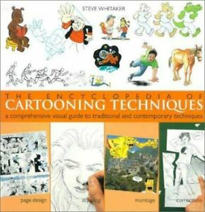 The Encyclopedia of Cartooning Techniques : A Comprehensive Visual Guide to Trad