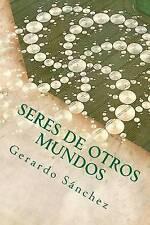 NEW Seres de Otros Mundos (Volume 1) (Spanish Edition) by Gerardo Sánchez
