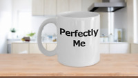 Perfectly Me Mug Coffee Cup Gift Self Love Care Esteem Lover Partner Spouse Wife