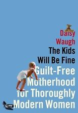 The Kids Will Be Fine: Guilt-Free Motherhood for Thoroughly Modern Women - LikeN