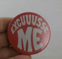 Vintage EXCUUUSSE ME Hippie Boho pin pinback button POLITICAL ELECTION *FF