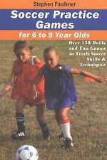 Soccer Practice Games for 6-9 Year Olds: Over 150 Drills and Fun Games to Teach