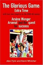 The Glorious Game: Extra Time: Arsene Wenger, Arsenal and the Quest for Success,