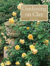 Gardening on Clay, Very Good Condition Book, Peter Jones, ISBN 9781847970817