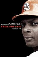 A Well Paid Slave Curt Flood's Fight for Free Agency in Professional Sports