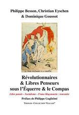 Révolutionnaires & libres-penseurs sous l'équerre et le compas -franc-maçonnerie