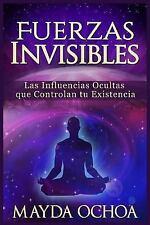 Fuerzas Invisibles : Las Influencias Ocultas Que Controlan Tu Existencia by...