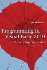 Programming in Visual Basic 2010: The Very Beginner's Guide by Jim McKeown (Paperback, 2010)