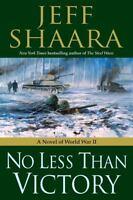 No Less Than Victory: A Novel of World War II, Jeff Shaara,0345497929, Book, Goo