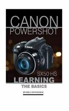 Canon Powershot SX50 HS: Learning the Basics by Bill Stonehem (2016, Paperback)