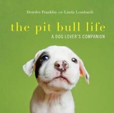 The Pit Bull Life: A Dog Lover's Companion by Deirdre Franklin: New