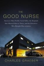 The Good Nurse : A True Story of Medicine, Madness, and Murder by Charles Graeb…