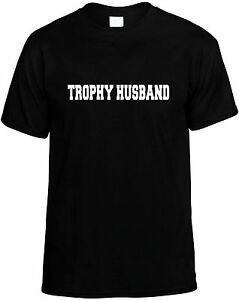 Trophy Husband Funny Mens Unisex Novelty T-Shirt Gift