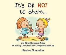 USED (LN) It's Ok Not to Share: and Other Renegade Rules for Raising Competent a