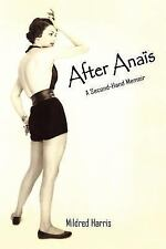 After Anaïs : A Second-Hand Memoir by Mildred Harris (2004, Paperback)