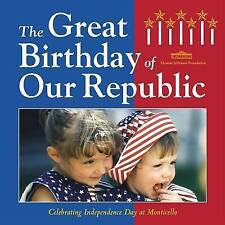 The Great Birthday of Our Republic: Celebrating Independence Day at Monticello (