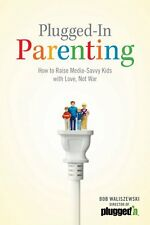 Plugged-In Parenting: How to Raise Media-Savvy Kids with Love, Not War (Focus on
