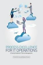Process Excellence for IT Operations : A Practical Guide for It Service...