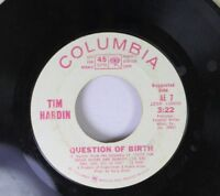 Soul Promo 45 Tim Hardin - Question Of  Birth / Once- Touched By Flame On Columb