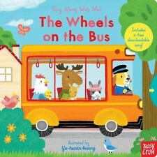 The Wheels on the Bus : Sing along with Me! by Nosy Crow Staff