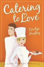 Catering to Love (A Chef's Toque Romance) by Carolyn Hughey 171129
