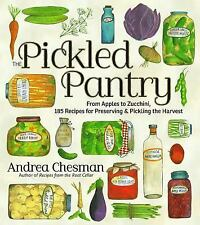 The Pickled Pantry: From Apples To Zucchini, 150 Recipes For Pickles, Relishe...