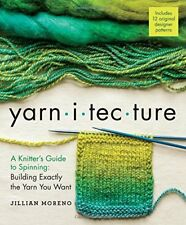 Yarnitecture: A Knitter's Guide to Spinning: Building Exactly the Yarn You Want-