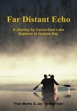 Far Distant Echo : A Journey by Canoe from Lake Superior to Hudson Bay by...