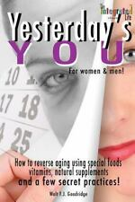 Yesterday's You: How to reverse aging using special foods, vitamins, natural