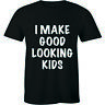 I Make Good Looking Kids Funny Daddy Fathers Day Gift Tee Family Men's T-shirt