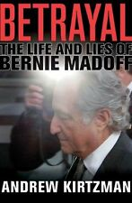 Betrayal: The Life and Lies of Bernie Madoff by Andrew Kirtzman