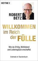Willkommen im Reich der Fülle von Robert Betz (2015, Taschenbuch)