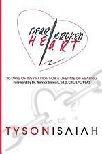 Dear Broken Heart : 30 Days of Inspiration for a Lifetime of Healing by Tyson...
