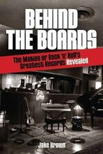Behind the Boards: The Making of Rock 'n Roll's Greatest Records Revealed (Musi